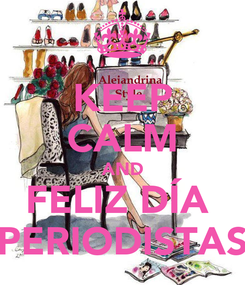 Poster: KEEP CALM AND FELIZ DÍA  PERIODISTAS
