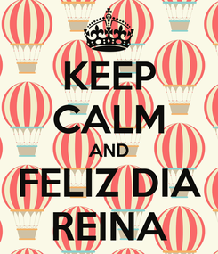 Poster: KEEP CALM AND FELIZ DIA REINA