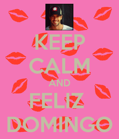 Poster: KEEP CALM AND FELIZ  DOMINGO