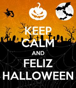Poster: KEEP CALM AND FELIZ HALLOWEEN