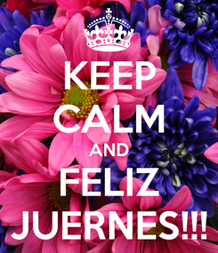 Poster: KEEP CALM AND FELIZ JUERNES!!!