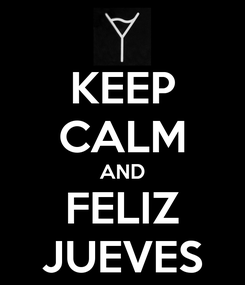 Poster: KEEP CALM AND FELIZ JUEVES