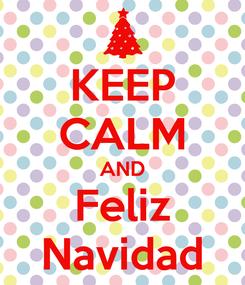 Poster: KEEP CALM AND Feliz Navidad