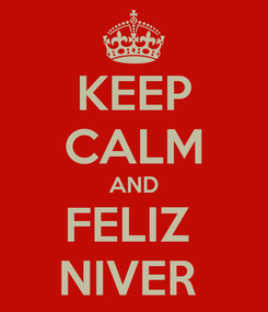 Poster: KEEP CALM AND FELIZ  NIVER
