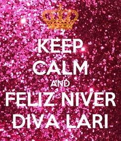 Poster: KEEP CALM AND FELIZ NIVER DIVA LARI