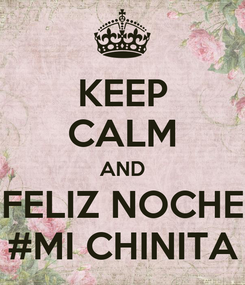 Poster: KEEP CALM AND FELIZ NOCHE #MI CHINITA