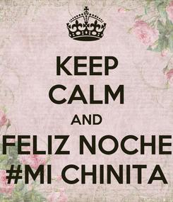 Poster: KEEP CALM AND FELIZ NOCHE #MI CHINITA
