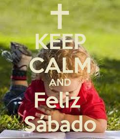 Poster: KEEP CALM AND Feliz  Sábado