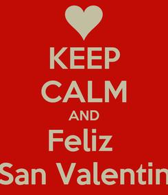 Poster: KEEP CALM AND Feliz  San Valentin
