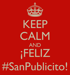 Poster: KEEP CALM AND ¡FELIZ #SanPublicito!