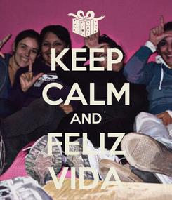 Poster: KEEP CALM AND FELIZ VIDA