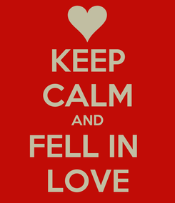 Poster: KEEP CALM AND FELL IN  LOVE