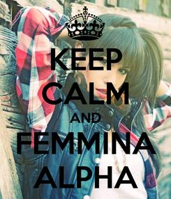 Poster: KEEP CALM AND FEMMINA ALPHA