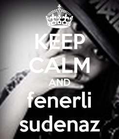 Poster: KEEP CALM AND fenerli sudenaz