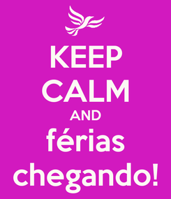 Poster: KEEP CALM AND férias chegando!
