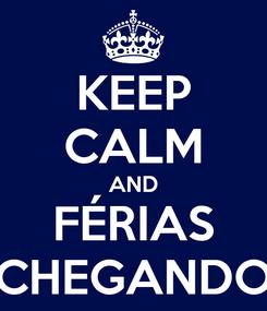 Poster: KEEP CALM AND FÉRIAS CHEGANDO