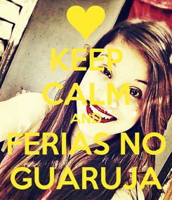 Poster: KEEP CALM AND FERIAS NO GUARUJA