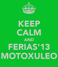 Poster: KEEP CALM AND FERIAS'13 MOTOXULEO