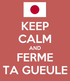 Poster: KEEP CALM AND FERME TA GUEULE