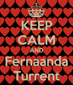 Poster: KEEP CALM AND Fernaanda Turrent