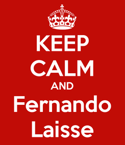 Poster: KEEP CALM AND Fernando Laisse