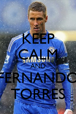Poster: KEEP CALM AND FERNANDO TORRES