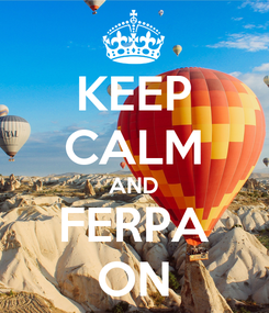 Poster: KEEP CALM AND FERPA ON