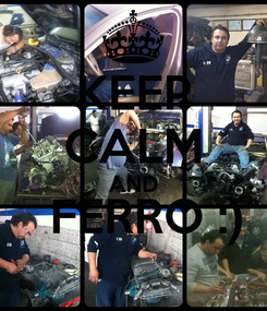 Poster: KEEP CALM AND   FERRO :)