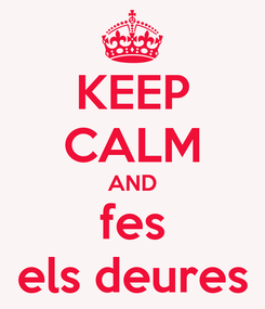 Poster: KEEP CALM AND fes els deures