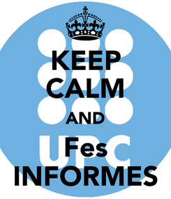 Poster: KEEP CALM AND Fes INFORMES