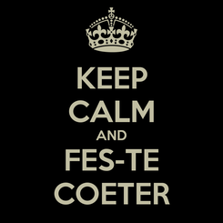 Poster: KEEP CALM AND FES-TE COETER