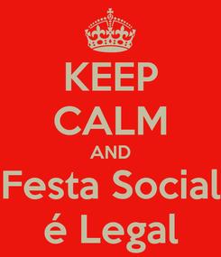 Poster: KEEP CALM AND Festa Social é Legal