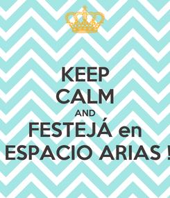 Poster: KEEP CALM AND FESTEJÁ en  ESPACIO ARIAS !
