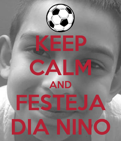 Poster: KEEP CALM AND FESTEJA DIA NINO