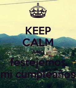 Poster: KEEP CALM AND festejemos mi cumpleaños