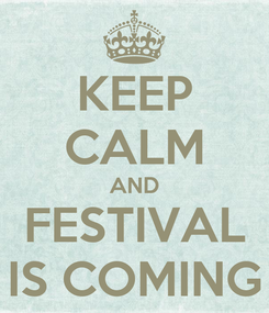 Poster: KEEP CALM AND FESTIVAL IS COMING