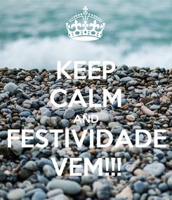 Poster: KEEP CALM AND FESTIVIDADE VEM!!!