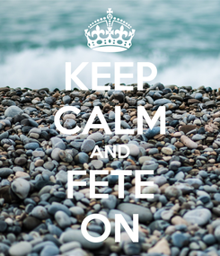 Poster: KEEP CALM AND FETE ON