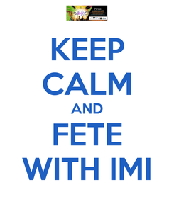 Poster: KEEP CALM AND FETE WITH IMI