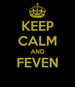 Poster: KEEP CALM AND FEVEN