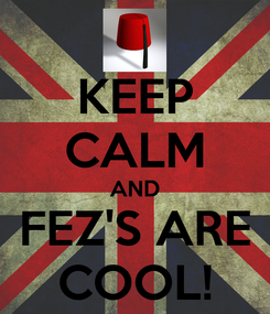 Poster: KEEP CALM AND FEZ'S ARE COOL!