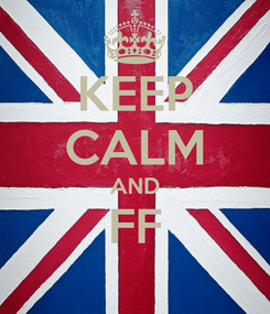 Poster: KEEP CALM AND FF