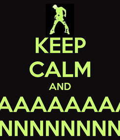 Poster: KEEP CALM AND FFFFFFFFFFFFAAAAAAAAAAAAANNNNNNNNNNNN DDDDDDDDDDDDDDDDDDDAAAAAAAAAAAAAAANNNNNNNNNNNNNNNGGGGGGGGGGGGGGGGGGOOOOOOOOOOOOOOOOOOO