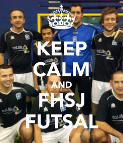 Poster: KEEP CALM AND FHSJ FUTSAL