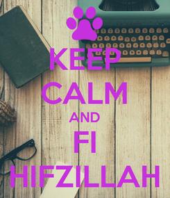 Poster: KEEP CALM AND FI HIFZILLAH