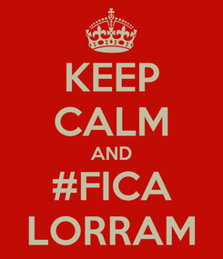 Poster: KEEP CALM AND #FICA LORRAM