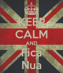 Poster: KEEP CALM AND Fica Nua