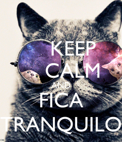 Poster:     KEEP     CALM AND FICA TRANQUILO