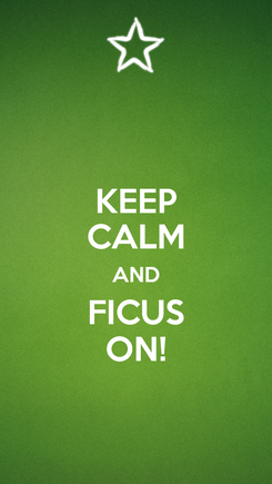 Poster: KEEP CALM AND FICUS ON!