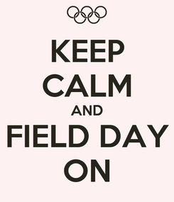 Poster: KEEP CALM AND FIELD DAY ON